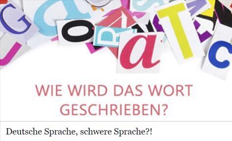 Deutsche Sprache, schwere Sprache?!