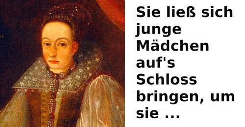 Gräfin Elisabeth Báthory war eine grausame Serienmörderin